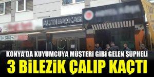 Konya'da kuyumcuya müşteri gibi gelen şüpheli 3 bilezik çalıp kaçtı