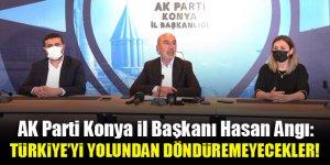 AK Parti Konya İl Başkanı Hasan Angı: Türkiye'yi yolundan döndüremeyecekler!