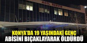 Konya'da 19 yaşındaki genç abisini bıçaklayarak öldürdü