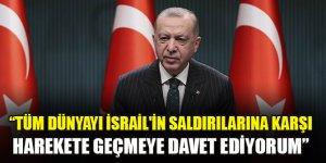 Erdoğan: Tüm dünyayı İsrail'in saldırılarına karşı harekete geçmeye davet ediyorum