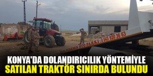 Konya'da dolandırıcılık yöntemiyle satılan traktör sınırda bulundu