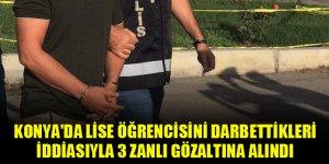 Konya'da lise öğrencisini darbettikleri iddiasıyla 3 zanlı gözaltına alındı