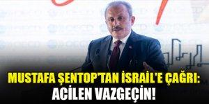 Mustafa Şentop'tan İsrail'e çağrı: Acilen vazgeçin!