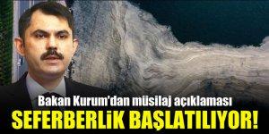 Bakan Kurum'dan müsilaj açıklaması! Seferberlik başlatılıyor!