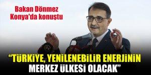 Bakan Dönmez Konya'da konuştu: Türkiye, yenilenebilir enerjinin merkez ülkesi olacak