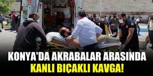 Konya'da akrabalar arasında kanlı bıçaklı kavga!