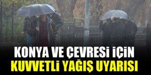 Konya ve çevresi için kuvvetli yağış uyarısı