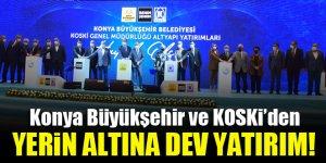 Konya Büyükşehir ve KOSKİ'den yerin altına dev yatırım!