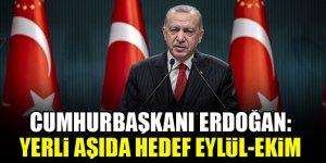 Cumhurbaşkanı Erdoğan: Yerli aşıda hedef Eylül-Ekim