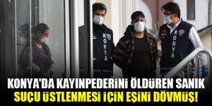 Konya'da kayınpederini öldüren sanık, suçu üstlenmesi için eşini dövmüş!