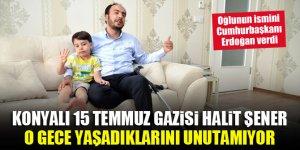 Konyalı 15 Temmuz gazisi Halit Şener, o gece yaşadıklarını unutamıyor