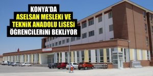 Konya'da ASELSAN Mesleki ve Teknik Anadolu Lisesi öğrencilerini bekliyor