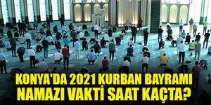 Konya'da 2021 Kurban Bayramı namazı vakti saat kaçta?