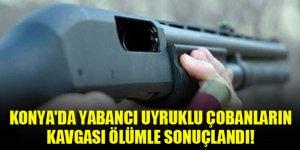 Konya'da yabancı uyruklu çobanların kavgası ölümle sonuçlandı!