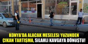 Konya'da alacak meselesi yüzünden çıkan tartışma, silahlı kavgaya dönüştü!