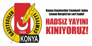 Konya Gazeteciler Cemiyeti 'nden Leman Dergisi'ne sert tepki! Hadsiz yayını kınıyoruz!