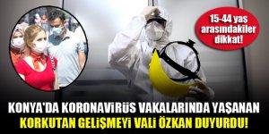 Konya'da koronavirüs vakalarında yaşanan korkutan gelişmeyi Vali Özkan duyurdu!