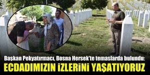 Başkan Pekyatırmacı, Bosna Hersek'te temaslarda bulundu: Ecdadımızın izlerini yaşatıyoruz