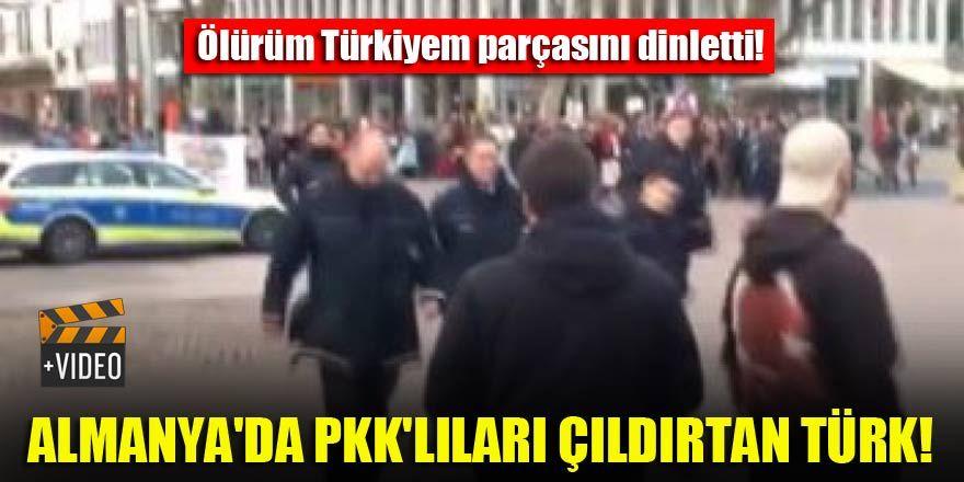 Almanya'da PKK'lıları çıldırtan Türk!