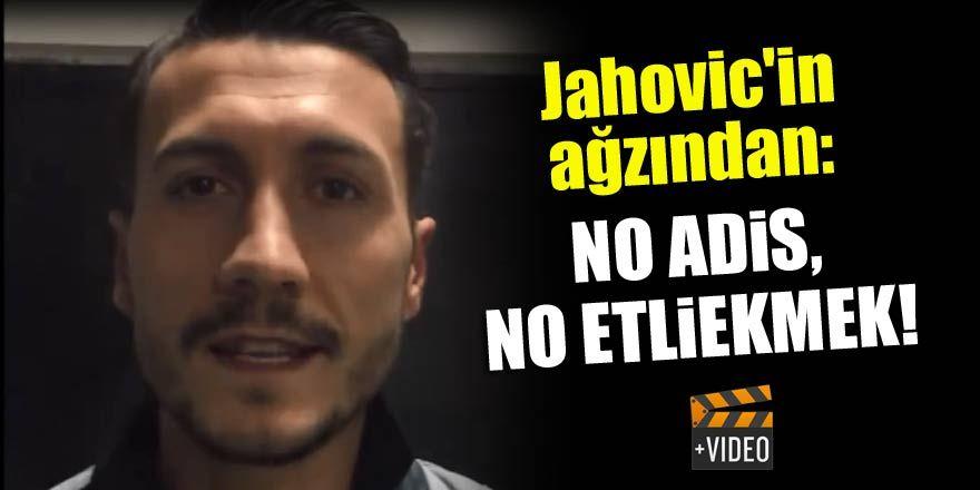 Jahovic'in ağzından: No Adis, No Etliekmek!