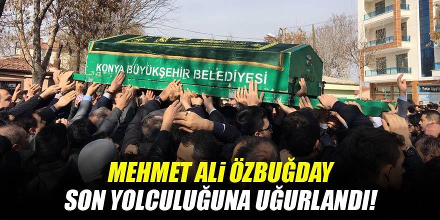 Mehmet Ali Özbuğday son yolculuğuna uğurlandı