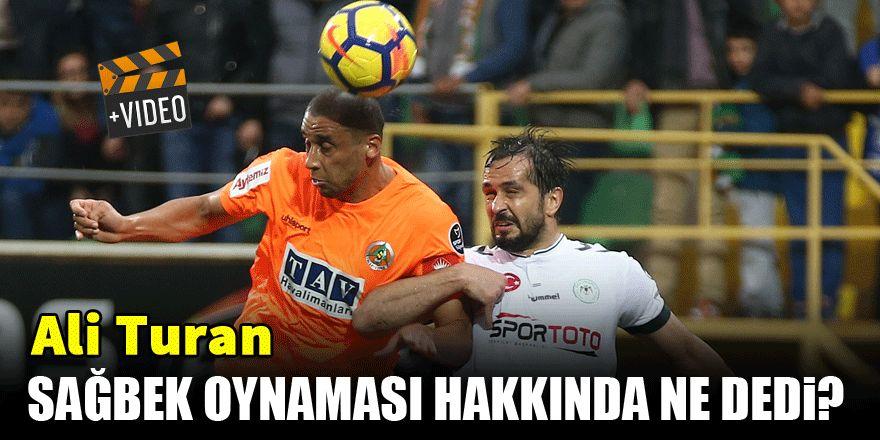Ali Turan, sağbek oynaması hakkında ne dedi?