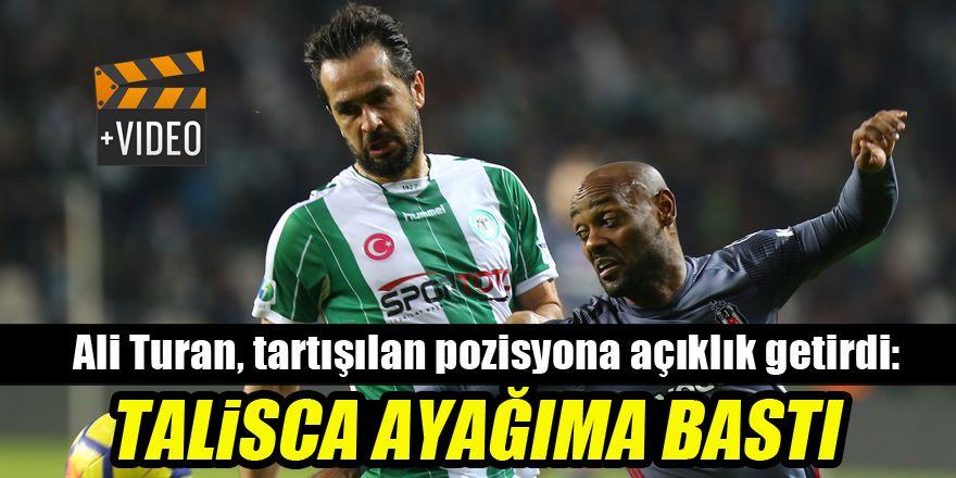 Ali Turan'dan Beşiktaş maçı sonrası açıklama: Talisca ayağıma bastı