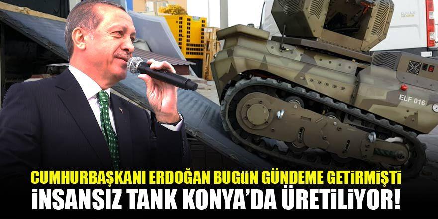 Bugün Cumhurbaşkanı Erdoğan gündeme taşımıştı! İnsansız tank Konya'da üretiliyor