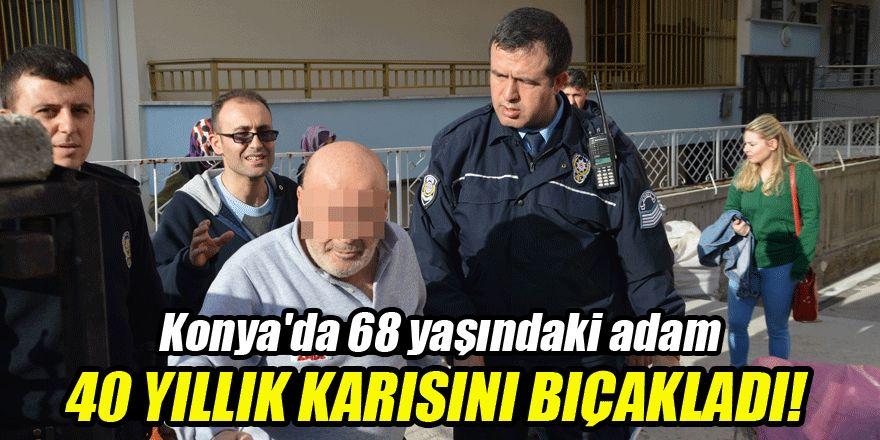 Konya'da 68 yaşındaki adam 40 yıllık karısını bıçakladı!