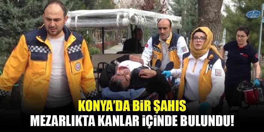 Konya'da bir şahıs mezarlıkta kanlar içinde yatarken bulundu