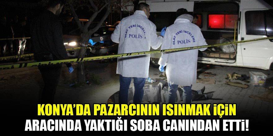 Konya'da pazarcının ısınmak için yaktığı soba canından etti