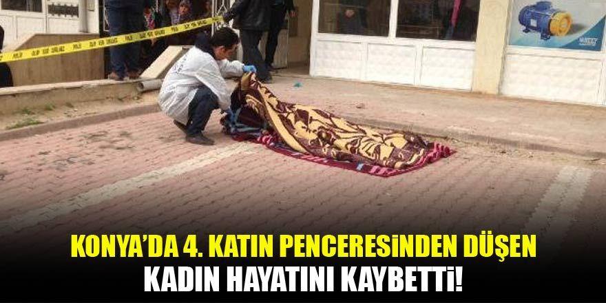 Konya'da 4'üncü katın penceresinden düşen kadın öldü