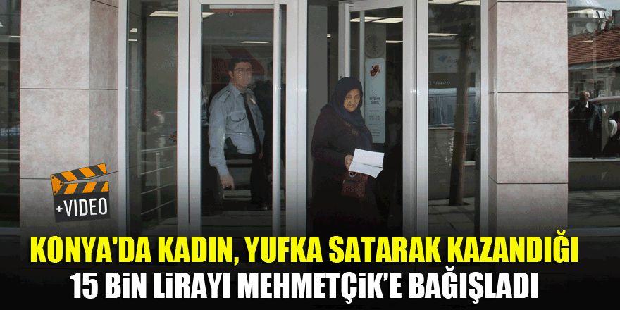 Konya'da kadın, Yufka satarak kazandığı 15 bin lirayı Mehmetçik'e bağışladı