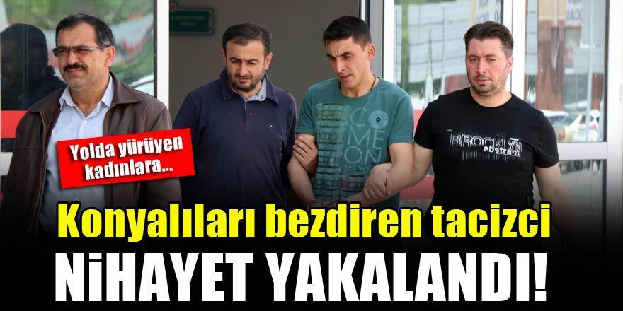 Konyalıları bezdiren tacizci nihayet yakalandı!