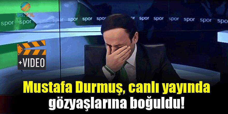 Mustafa Durmuş, canlı yayında gözyaşlarına boğuldu!