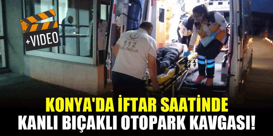 Konya'da iftar saatinde kanlı bıçaklı otopark kavgası! 6 yaralı