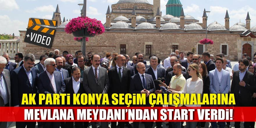 AK Parti Konya'da seçim çalışmalarına Mevlana Meydanı'ndan startı verdi