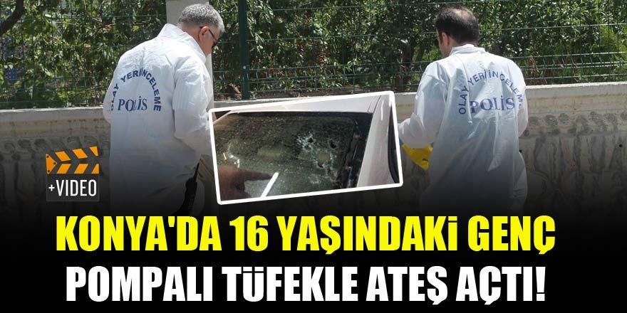 Konya'da 16 yaşındaki genç pompalı tüfekle ateş açtı!