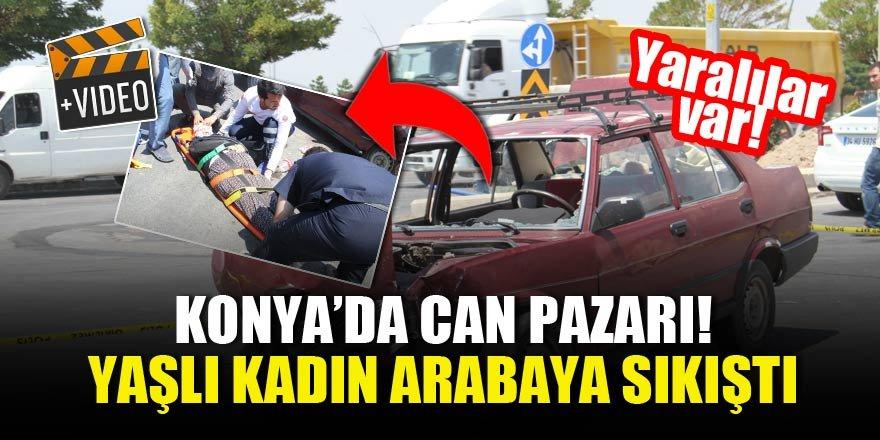 Konya'da can pazarı! Yaşlı kadın arabaya sıkıştı