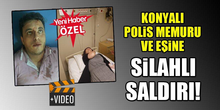 Konyalı Polis memuru ve eşine silahlı saldırı!