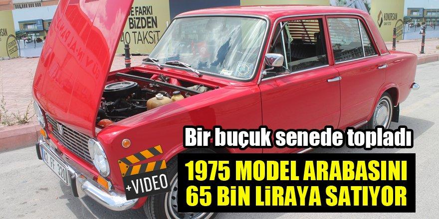Bir buçuk senede topladığı 1975 model arabasını 65 bin liraya satıyor