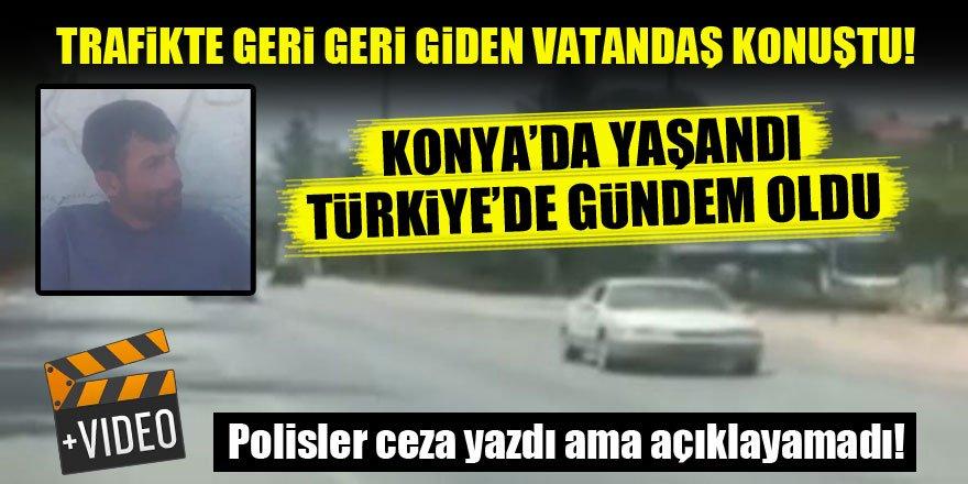 Konya'da trafikte geri geri giden vatandaş: 15 km boyunca böyle sürdüm