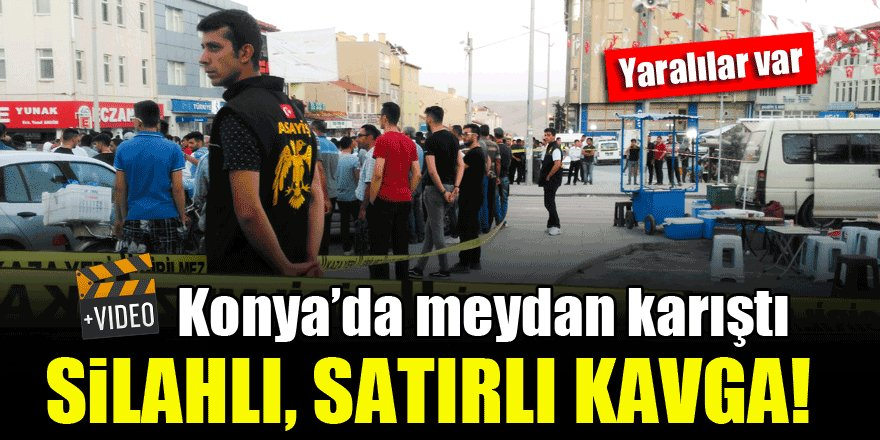 Konya'da meydan karıştı...Silahlı, satırlı kavga!