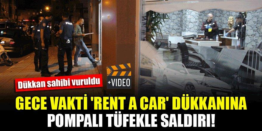 Gece vakti 'Rent a Car' dükkanına pompalı tüfekle saldırı!