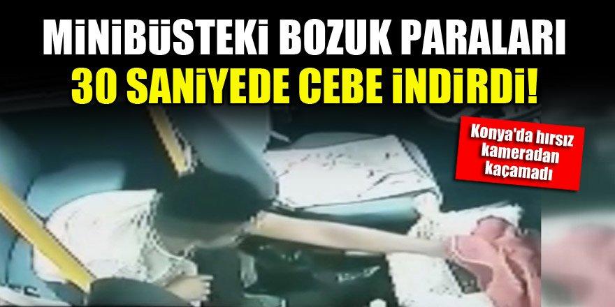 Konya'da hırsız minibüsteki bozuk paraları 30 saniyede cebe indirdi