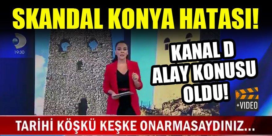 Kanal D'den Konya ile ilgili skandal hata!