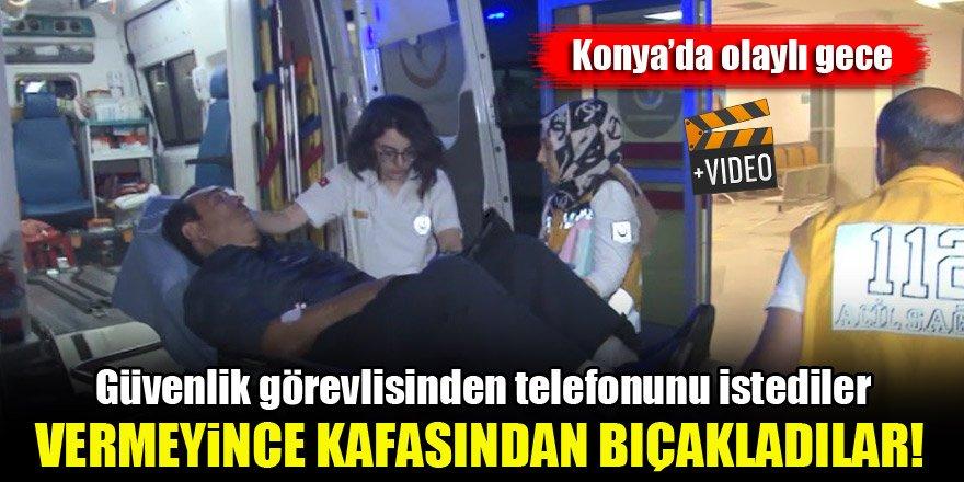 Konya'da olaylı gece...Güvenlik görevlisini kafasından bıçakladılar!