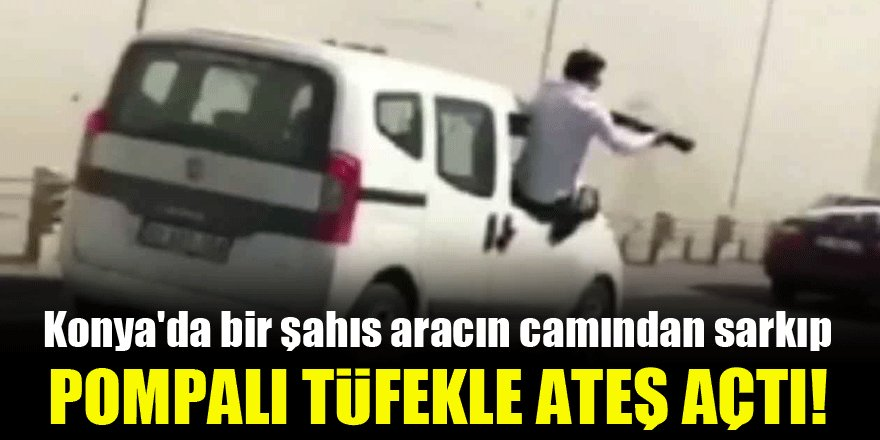 Konya'da bir şahıs, aracın camından sarkıp pompalı tüfekle ateş açtı!