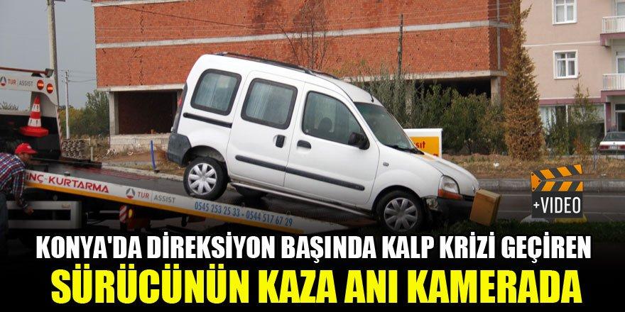 Konya'da direksiyon başında kalp krizi geçiren sürücünün kaza anı kamerada