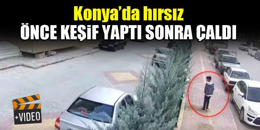 Konya'da hırsızi önce keşif yaptı sonra çaldı